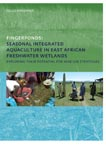 Fingerponds: Seasonal Integrated Aquaculture in East African Freshwater Wetlands: Exploring their potential for wise use strategies: PhD: UNESCO-IHE Institute, Delft