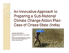 An Innovative Approach to Preparing a Sub-National Climate Change Action Plan: Case of Orissa State, India Part I